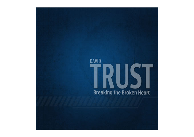 "David Trust: ""Breaking the Broken Heart"" Highly unique And Nostalgic"
