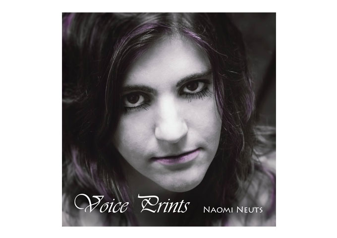 "Naomi Neuts: ""Voice Prints"" Has The Amazing Power Of A Lovely Voice Blended With Beautiful Timbres"