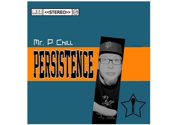 Mr. P Chill: 'Persistence' -Old School Flavor That's Not Afraid To Evolve!