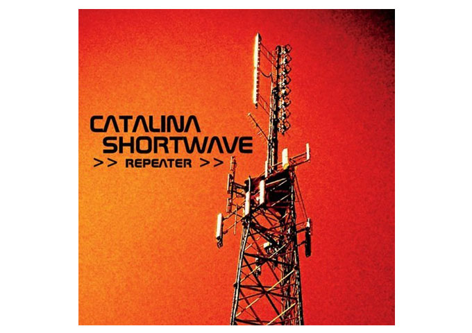 Catalina Shortwave: >>Repeater>> Breaks The Mold of Current Rock n' Roll!