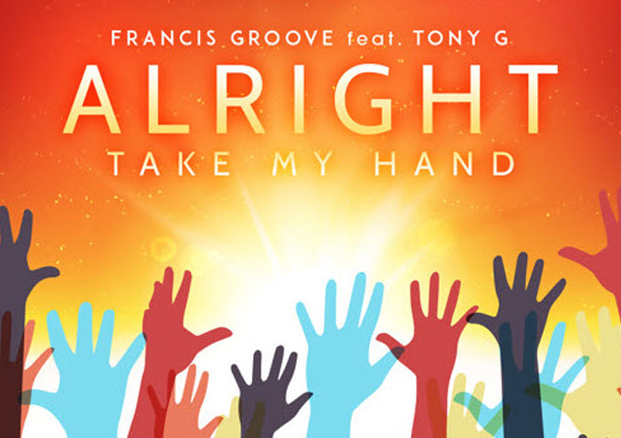 "Francis Groove: ""Alright (Take My Hand)"" Tony. G – Poignant with a great beat and sung flawlessly"