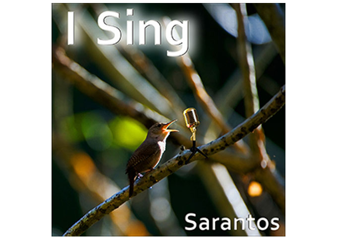 "Sarantos: ""I Sing"" – the message is driven home hard – BE WHAT YOU WANT TO BE!"