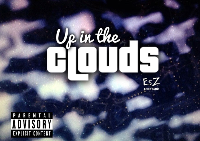 "EsZ (Erron's Attic): ""Up In The Clouds"" – maintains a fine balance between consciousness and intellectualism"