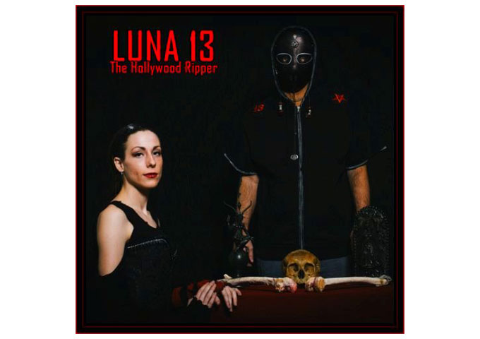 """Luna 13: """"The Hollywood Ripper"""" – exacerbated by an augmented world of extremely dark electro!"""