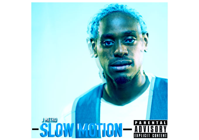 "J Metro: ""Slow Motion"" – the writing is near perfection and the production is totally on point"