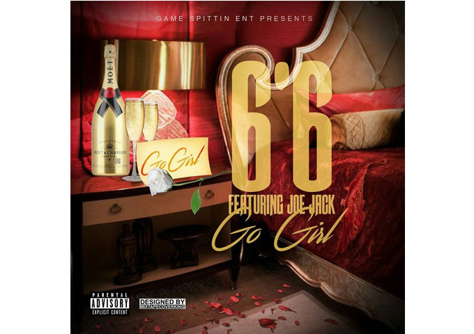 "6'6 drops the single ""Go Girl"" featuring Joe Jack (Produced By Gummy Beatz)"