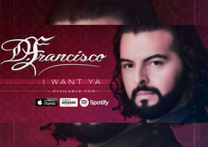 "D.FRANCISCO: ""I Want Ya"" – soul, integrity, passion, and boundless energy!"