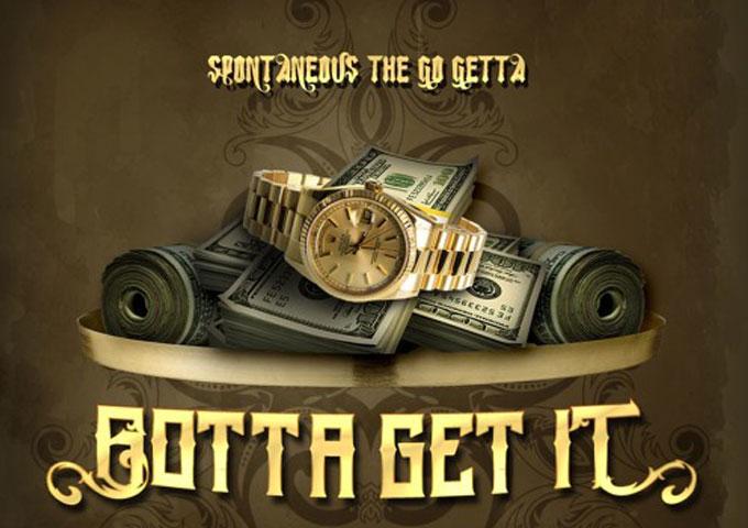 "Spontaneous The Go Getta releases hustler's anthem ""Gotta Get It"""
