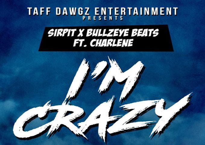 """I'm Crazy"" – Sirpit & Bullzeye Beats Ft. Charlene (Prod by Bullzeye Beats) – the rhythmic thump of dance music"