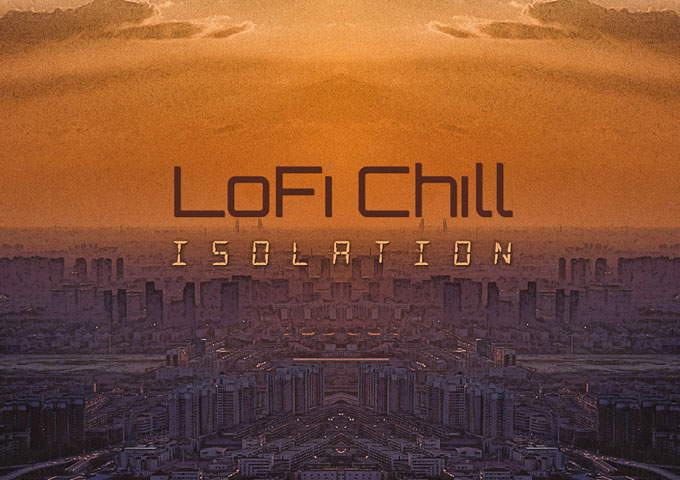 """LoFi Chill: """"Isolation"""" – rich, textured, and grand in sound and imagery"""