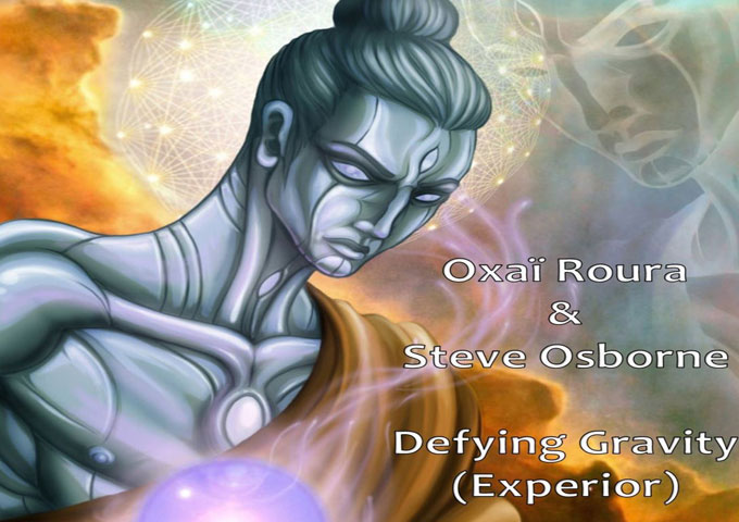 """Oxaï Roura & Steve Osborne: """"Defying Gravity (Experior)"""" guides us into our higher selves"""
