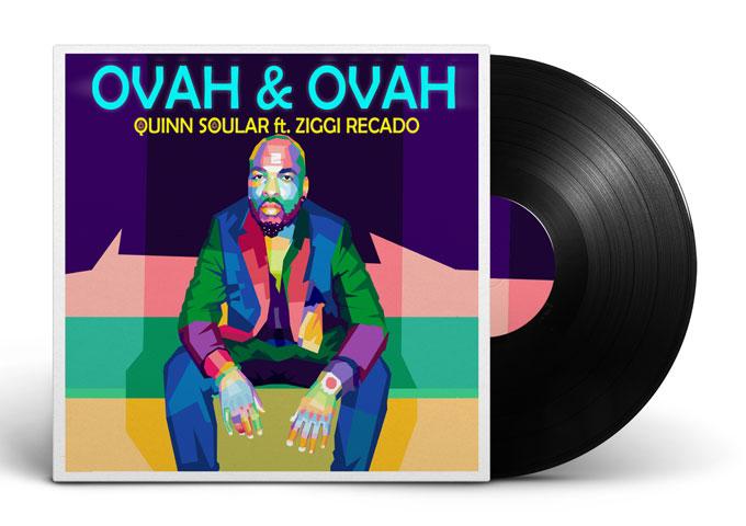 "Quinn Soular: ""Ovah & Ovah"" ft. Ziggi Recado – both impressionistic and insightful"