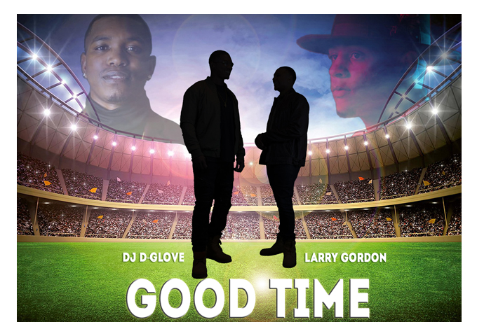 """DJ D Glove & Larry Gordon: """"Good Time"""" – incredibly unexpected and pretty much irresistible"""
