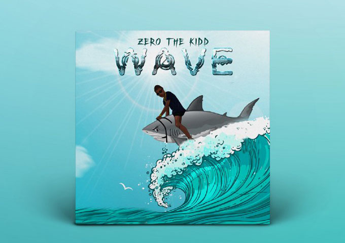 """Zero The Kidd: """"Waves"""" – a willingness to carve out his own lane"""