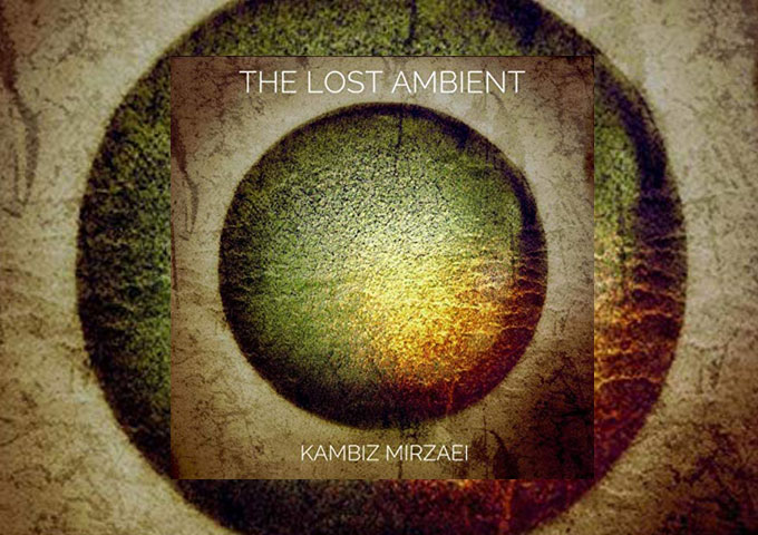 """Kambiz Mirzaei – """"The Lost Ambient"""" – a dominating melodic mellowness behind a rising wave of dynamic, ascending energy."""