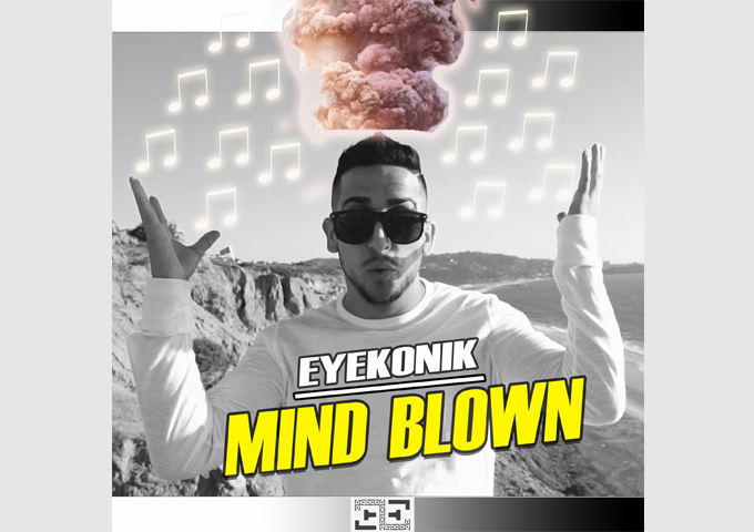 'Mind Blown' – The Video and Brand New Single by EyeKonic