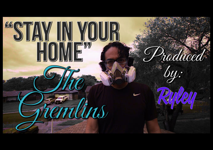 """The Gremlins and Ryley collaborate to write and produce """"Stay In Your Home"""" promoting social distancing"""