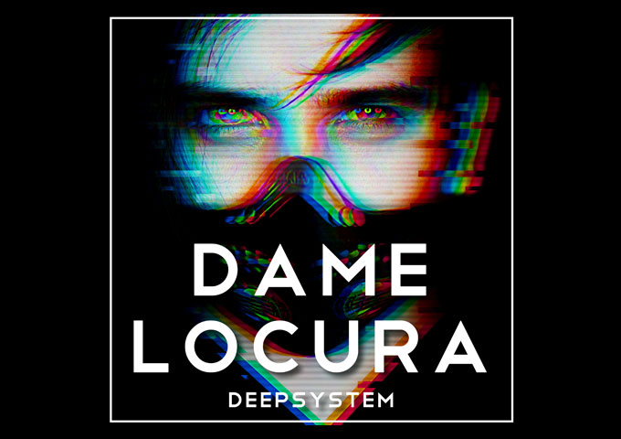 "DEEPSYSTEM – ""Dame Locura"" – This is a kaleidoscope not just of colorful sound, but of ideas too!"