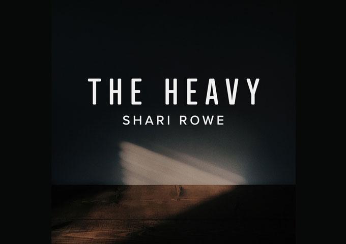 "Shari Rowe Releases Inspiring New Single, ""The Heavy"""