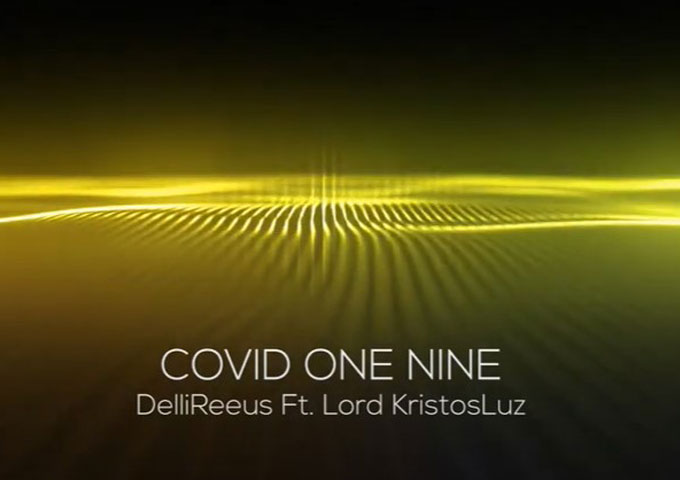 "DelliReeus – ""Covid One Nine (World Tribute)"" ft. Lord KristosLuz – laced with gripping rhymes and deep meaning"