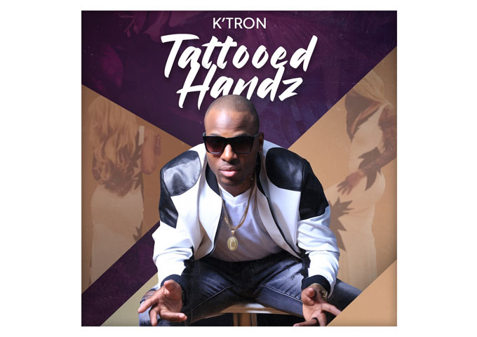 """K'Tron – """"Tattooed Handz"""" should be all over the urban charts right now"""