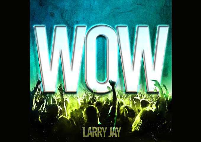 Larry Jay – 'Wow' ft. Caeland Garner – Cementing his place as a consummate songwriter