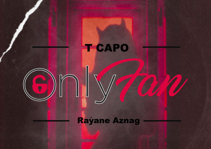 """T Capo – """"Only Fan"""" ft. Rayane Aznag – one of the more catchy tracks of the year!"""