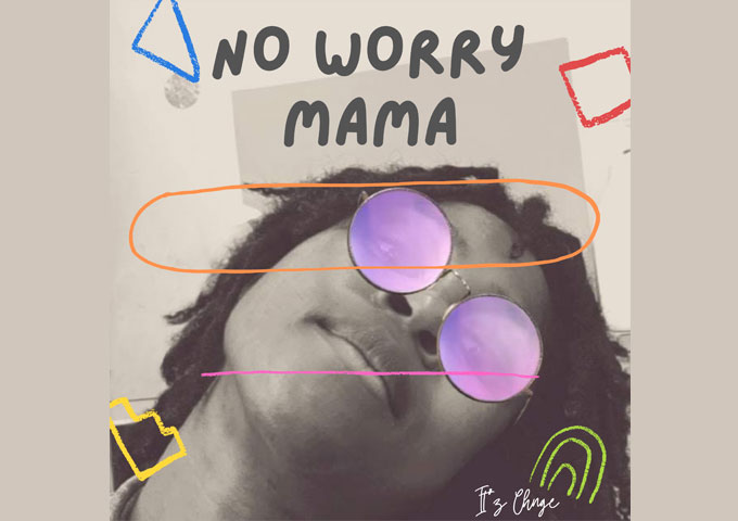 CHNGE Releases Infectious & Message-Heavy Afrobeat Single – 'No Worry, Mama'