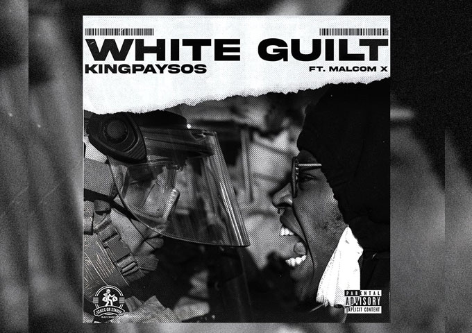 "KingPaySos – ""White Guilt"" ft. Malcom is miles ahead of the competition in its quality and its message"