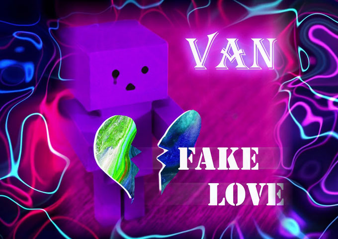 """VAN – """"Fake Love"""" – a melodic, deliberate, introspective song"""
