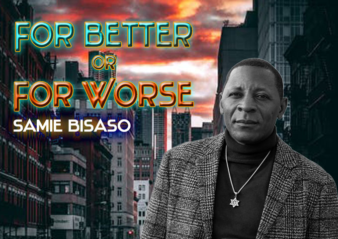 "Samie Bisaso releases New Single ""For Better Or For Worse"""