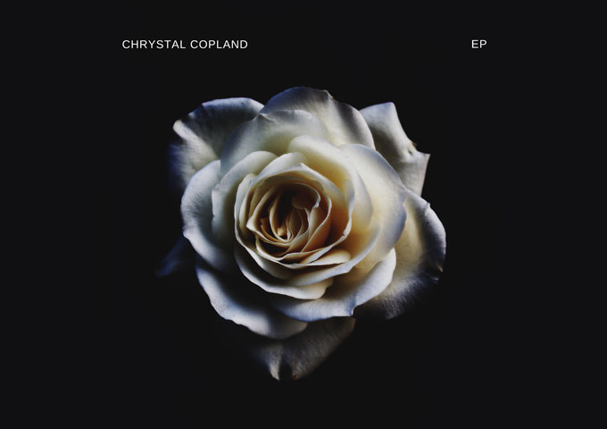 "Chrystal Copland – ""EP"" makes for a very compelling listen"