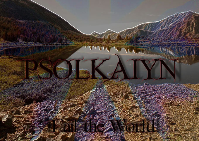 "Psolkaiyn – ""Fail the World"" – something very accessible, yet deep!"