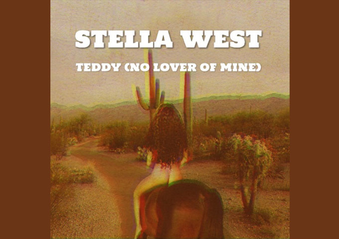 """Stella West – """"Teddy (No Lover of Mine)"""" taps into her emotions and mindset"""