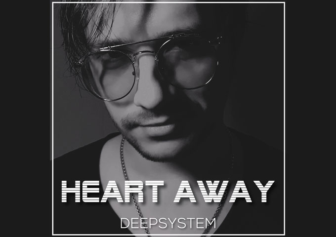 "DEEPSYSTEM – ""Heart Away"" has a distinctive flair that makes the beat memorable"