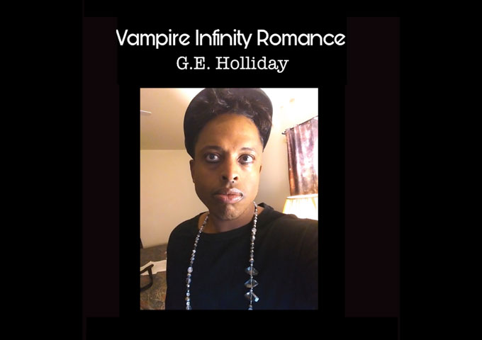 "G.E. Holliday – ""Vampire Infinity Romance"" shows his everlasting dreamer mentality, and creative freedom"