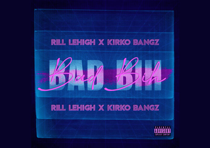 "Rill Lehigh & Kirko Bangz – ""Bad Bih"" – two different worlds become one!"