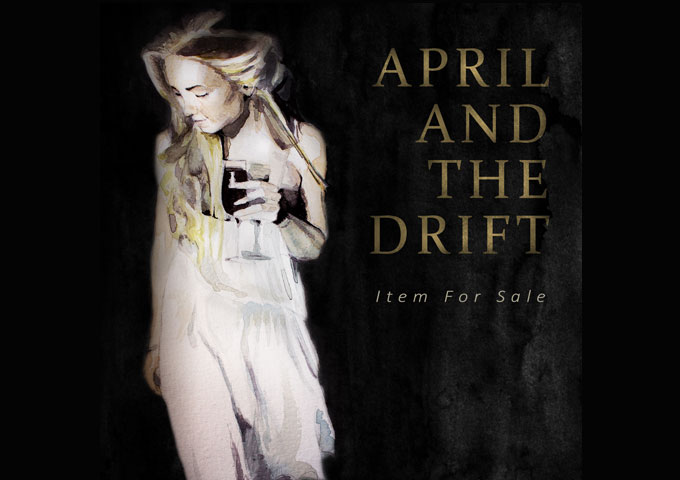 "April And The Drift – ""Item For Sale"" – with each listen, it becomes more extraordinarily captivating"