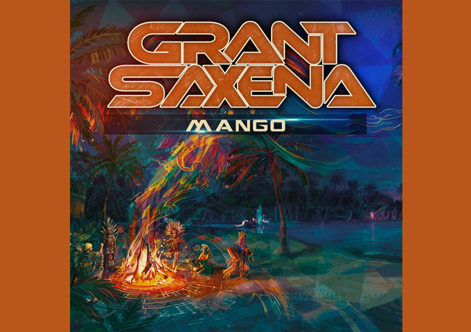 """Grant Saxena – """"Mango"""" is one of his best releases to date!"""