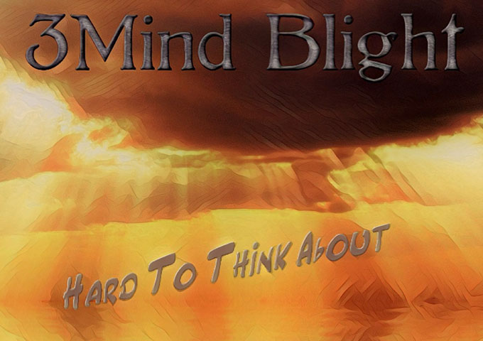 """3Mind Blight – """"Hard To Think About"""" – an impeccable sense of song-craft and storytelling"""