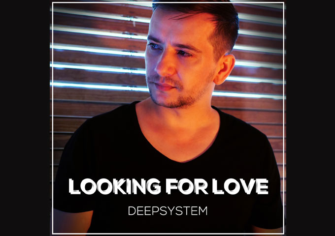 """DEEPSYSTEM – """"Looking for Love"""" a passionate love song that paints a clear picture"""