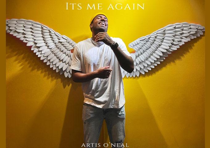 "Artis O'Neal – ""It's Me Again"" – flavored with praise, a danceable rhythm, and a joyous mood"