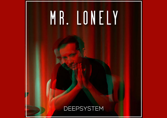 """DEEPSYSTEM – """"Mr. Lonely"""" – thoughtful construction and irresistible feel"""