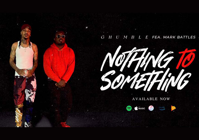 """GHumble – """"Nothing to Something"""" ft. Mark Battles – showcasing creativity and authenticity, laced with sheer wit!"""